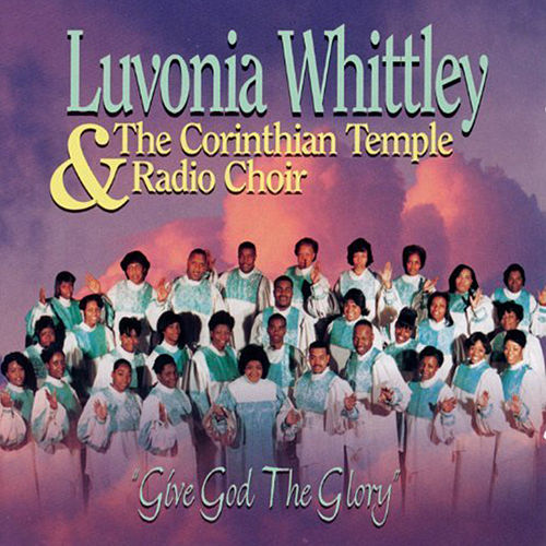 Give God the Glory by Luvonia Whittley & The...