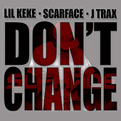 Don't Change (feat. Scarface & J Trax) by Lil' Keke