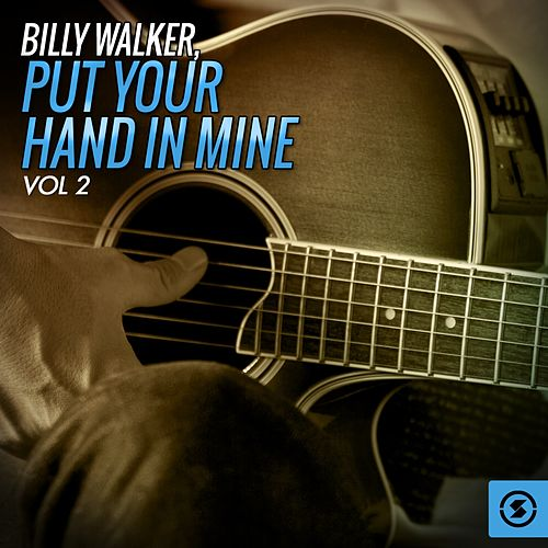Put Your Hand in Mine, Vol. by Billy Walker