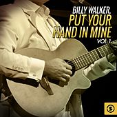 Put Your Hand in Mine, Vol. 1 by Billy Walker