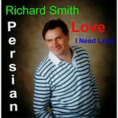 Persian Love I Need Love by Richard Smith