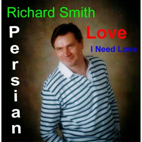 Persian Love I Need Love by Richard Smith