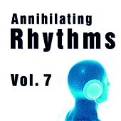 Annihilating Rhythms, Vol. 7 by Various Artists