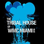 The Tribal House of WMC Miami 2016 by Various Artists