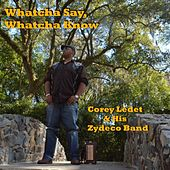 Whatcha Say, Whatcha Know by Corey Ledet
