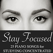 Stay Focused: 25 Piano Songs for Studying Concentrated, Free Your Mind and Work Efficiency by Relax