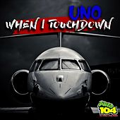 When I Touchdown by Uno