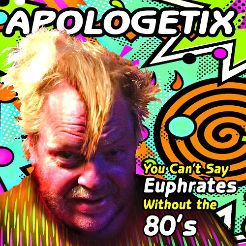 You Can't Say Euphrates Without the 80's by ApologetiX