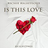 Is This Love by Richie Righteous