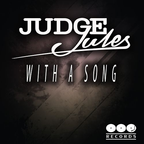 With A Song by Judge Jules