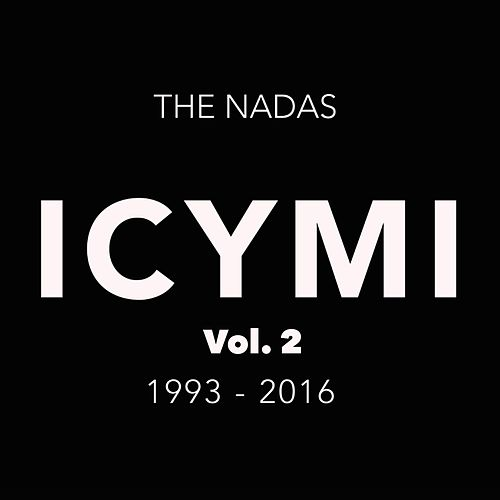 ICYMI: Greatest Hits, Vol. 2 1993 - 2016 by The Nadas