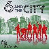 6 and The City by Safer Six