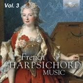 French Harpsichord Music, Vol. 3 by Michael Borgstede