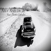 Amor Abandonado (feat. Beatriz Gonzalez) by Vice
