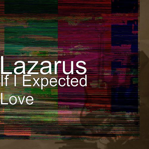 If I Expected Love by Lazarus