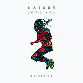 Love You (Remixes) by Nature