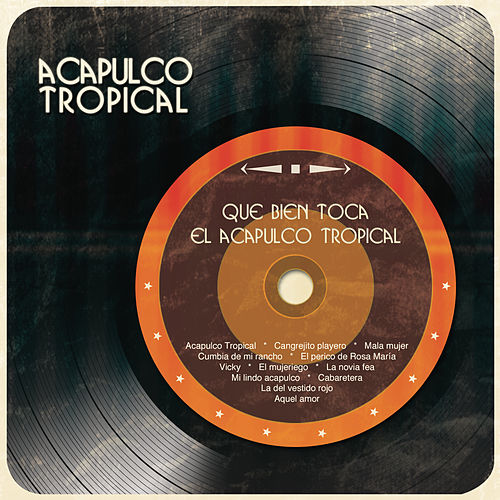 Que Bien Toca el Acapulco Tropical by Acapulco Tropical