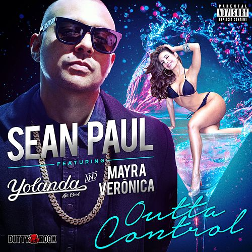 Outta Control (feat. Yolanda Be Cool & Mayra Veronica) by Sean Paul