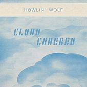 Cloud Covered von Howlin' Wolf