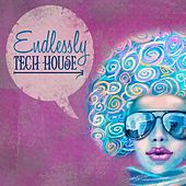 Endlessly Tech House by Various Artists
