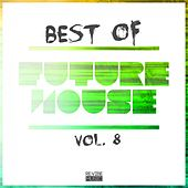 Best of Future House, Vol. 8 by Various Artists