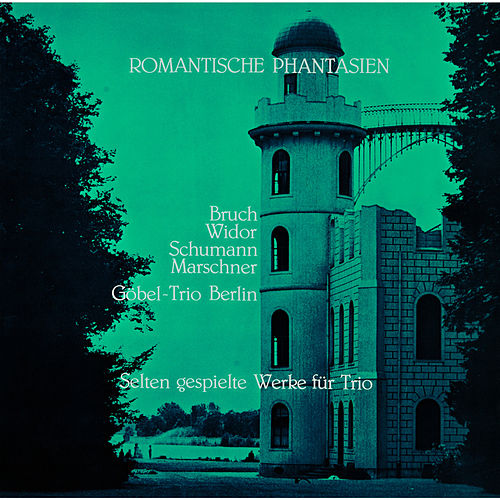 Romantische Phantasien, Trios von Bruch - Widor - Schumann - Marschner by The Göbel Trio Berlin