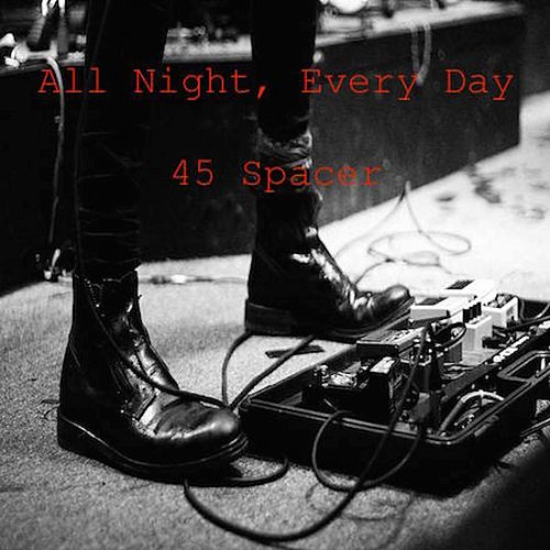 All Night, Every Day by 45 Spacer