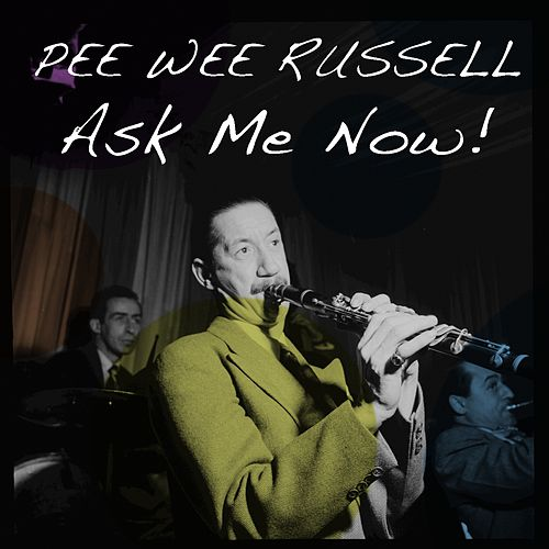 Pee Wee Russell: Ask Me Now! von Pee Wee Russell
