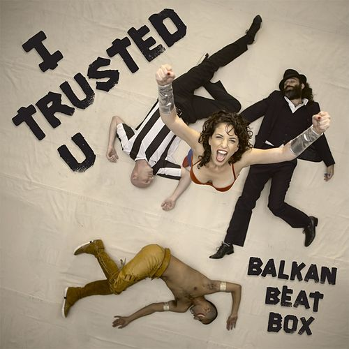 I Trusted U von Balkan Beat Box