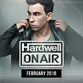 Hardwell On Air February 2016 by Various Artists