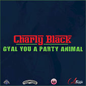 Gyal You A Party Animal by Charly Black