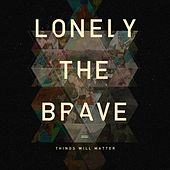 Things Will Matter von Lonely The Brave