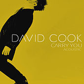 Carry You (Acoustic) by David Cook