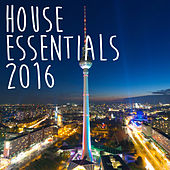 House Essentials 2016 by Various Artists