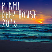 Miami Deep House 2016 by Various Artists