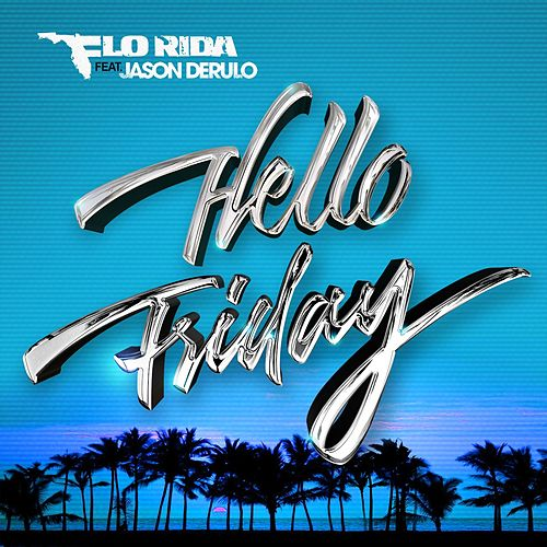 Hello Friday (feat. Jason Derulo) von Flo Rida