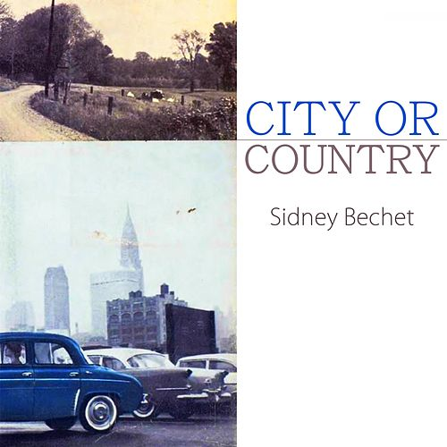 City Or Country von Sidney Bechet