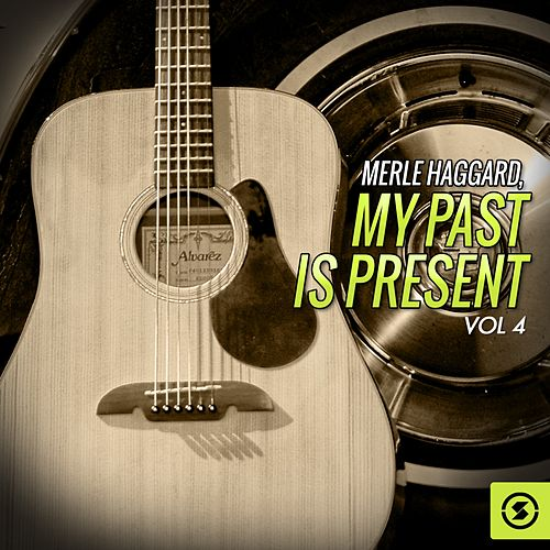My Past is Present, Vol. 4 by Merle Haggard