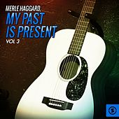 My Past is Present, Vol. 3 by Merle Haggard