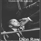 Young Gifted and Black by Dice Raw