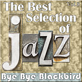 The Best Selection of Jazz, Vol. 8 - Bye Bye Blackbird by Various Artists