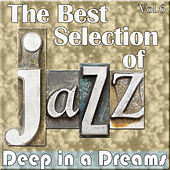 The Best Selection of Jazz, Vol. 6 - Deep in a Dreams by Various Artists