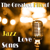 The Greatest Hits of Jazz Love Songs by Various Artists