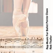 Rep Music for Ballet Pointe Class by Rob Thaller