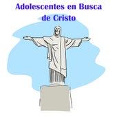 Adolescentes en Busca de Cristo by Coro