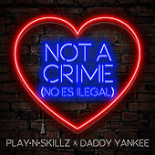 Not a Crime (No Es Ilegal) by Daddy Yankee