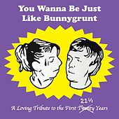You Wanna Be Just Like Bunnygrunt: A Loving Tribute to the First 21½ Years by Various Artists