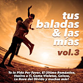 Tus Baladas y las Mias, Vol. 3 by Various Artists