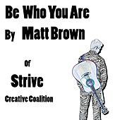 Be Who You Are by The Matt Brown