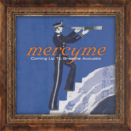 Coming Up To Breathe - Acoustic by MercyMe
